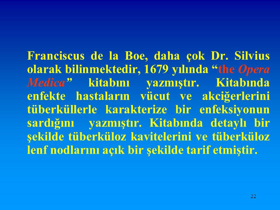 """22 Franciscus de la Boe, daha çok Dr. Silvius olarak bilinmektedir, 1679 yılında """"the Opera Medica"""" kitabını yazmıştır. Kitabında enfekte hastaların v"""