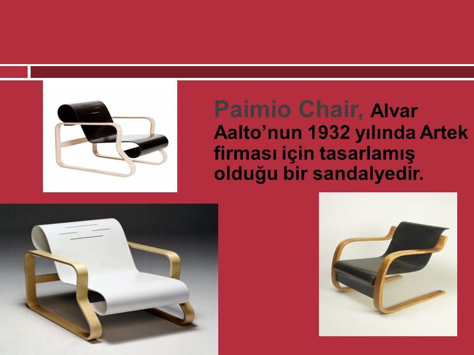  Paimio Chair, Alvar Aalto'nun 1932 yılında Artek firması için tasarlamış olduğu bir sandalyedir.
