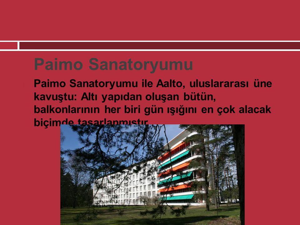  Paimo Sanatoryumu  Paimo Sanatoryumu ile Aalto, uluslararası üne kavuştu: Altı yapıdan oluşan bütün, balkonlarının her biri gün ışığını en çok alac