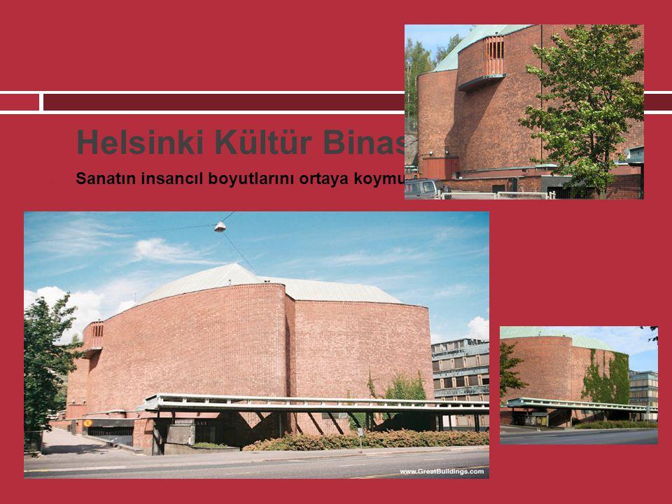  Helsinki Kültür Binası  Sanatın insancıl boyutlarını ortaya koymuştur.