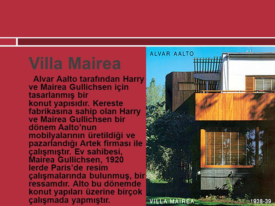  Villa Mairea  Alvar Aalto tarafından Harry ve Mairea Gullichsen için tasarlanmış bir konut yapısıdır. Kereste fabrikasına sahip olan Harry ve Maire