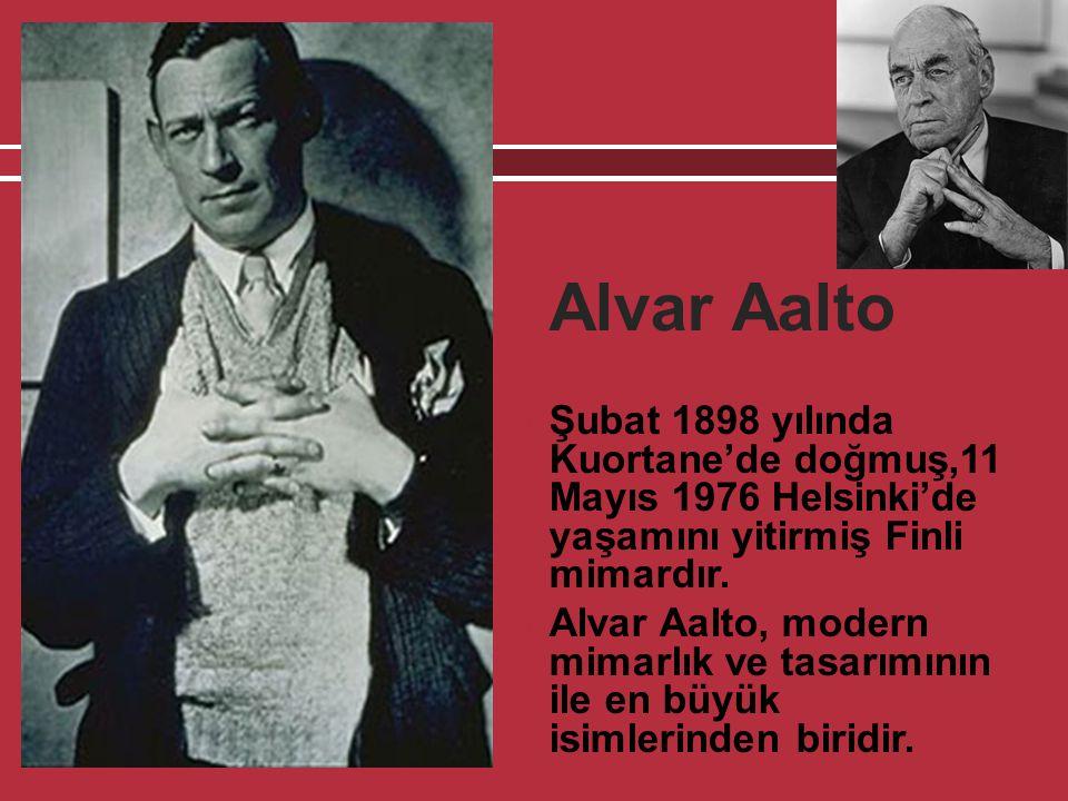  Alvar Aalto  Şubat 1898 yılında Kuortane'de doğmuş,11 Mayıs 1976 Helsinki'de yaşamını yitirmiş Finli mimardır.  Alvar Aalto, modern mimarlık ve ta