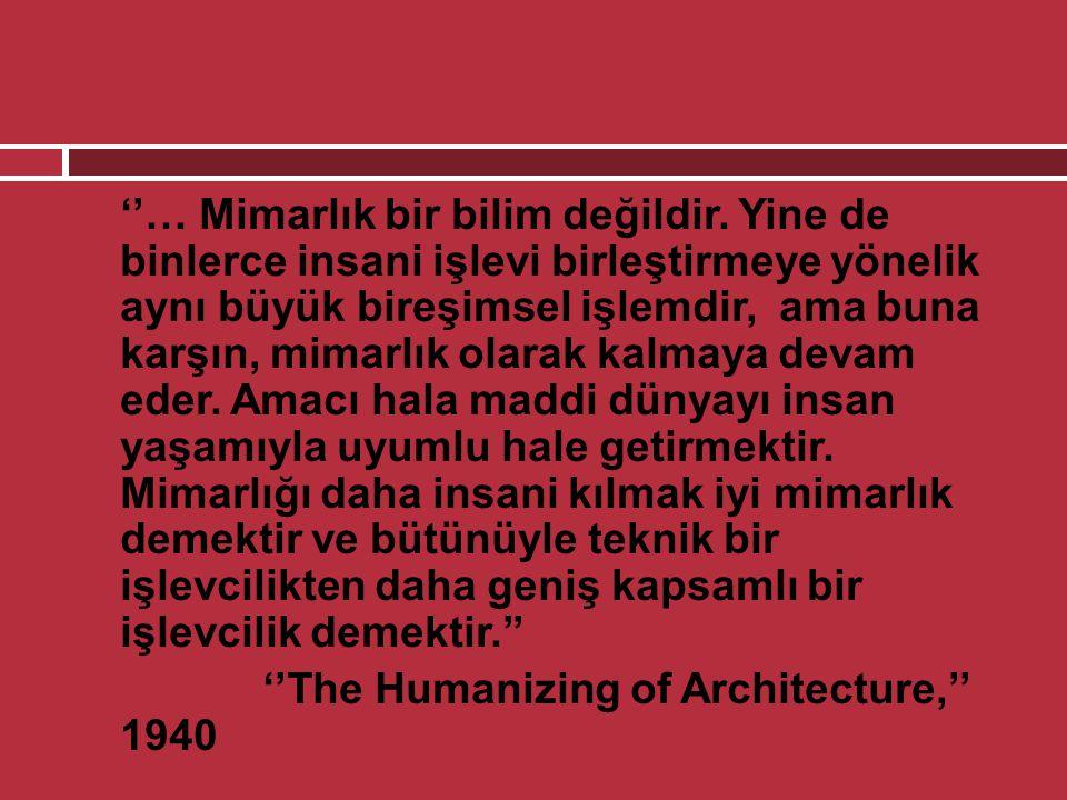  ''… Mimarlık bir bilim değildir. Yine de binlerce insani işlevi birleştirmeye yönelik aynı büyük bireşimsel işlemdir, ama buna karşın, mimarlık olar