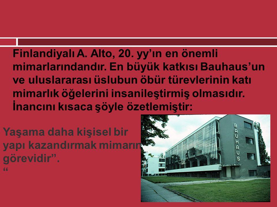 """Yaşama daha kişisel bir yapı kazandırmak mimarın görevidir"""". """"  Finlandiyalı A. Alto, 20. yy'ın en önemli mimarlarındandır. En büyük katkısı Bauhaus'"""