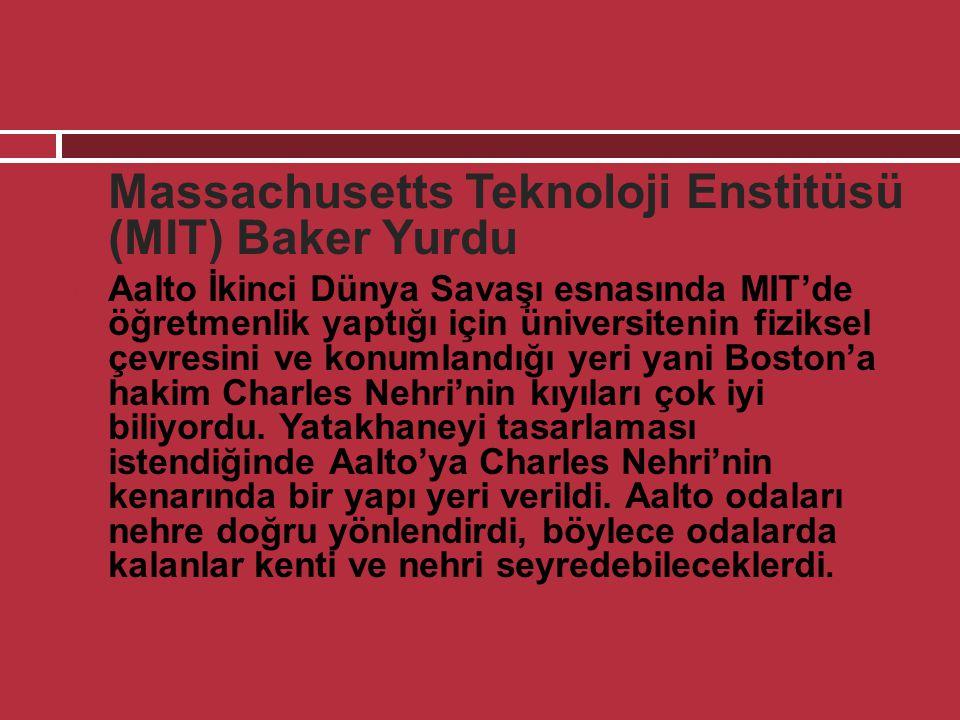  Massachusetts Teknoloji Enstitüsü (MIT) Baker Yurdu  Aalto İkinci Dünya Savaşı esnasında MIT'de öğretmenlik yaptığı için üniversitenin fiziksel çev