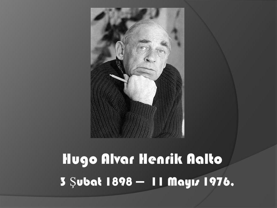3 Ş ubat 1898 — 11 Mayıs 1976, Hugo Alvar Henrik Aalto