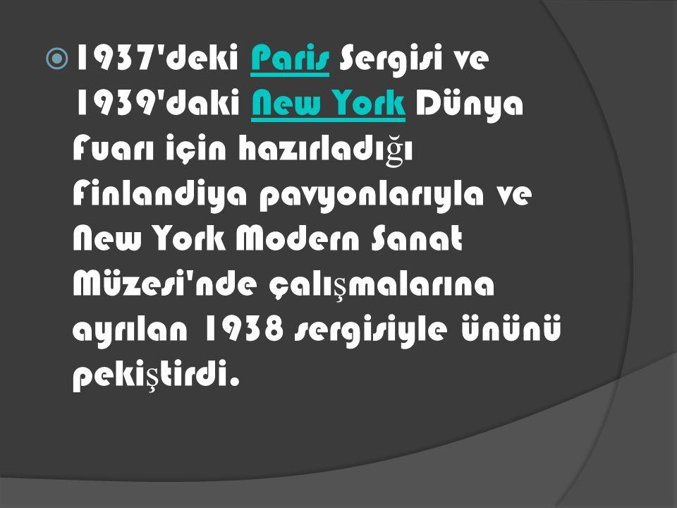  1937'deki Paris Sergisi ve 1939'daki New York Dünya Fuarı için hazırladı ğ ı Finlandiya pavyonlarıyla ve New York Modern Sanat Müzesi'nde çalı ş mal