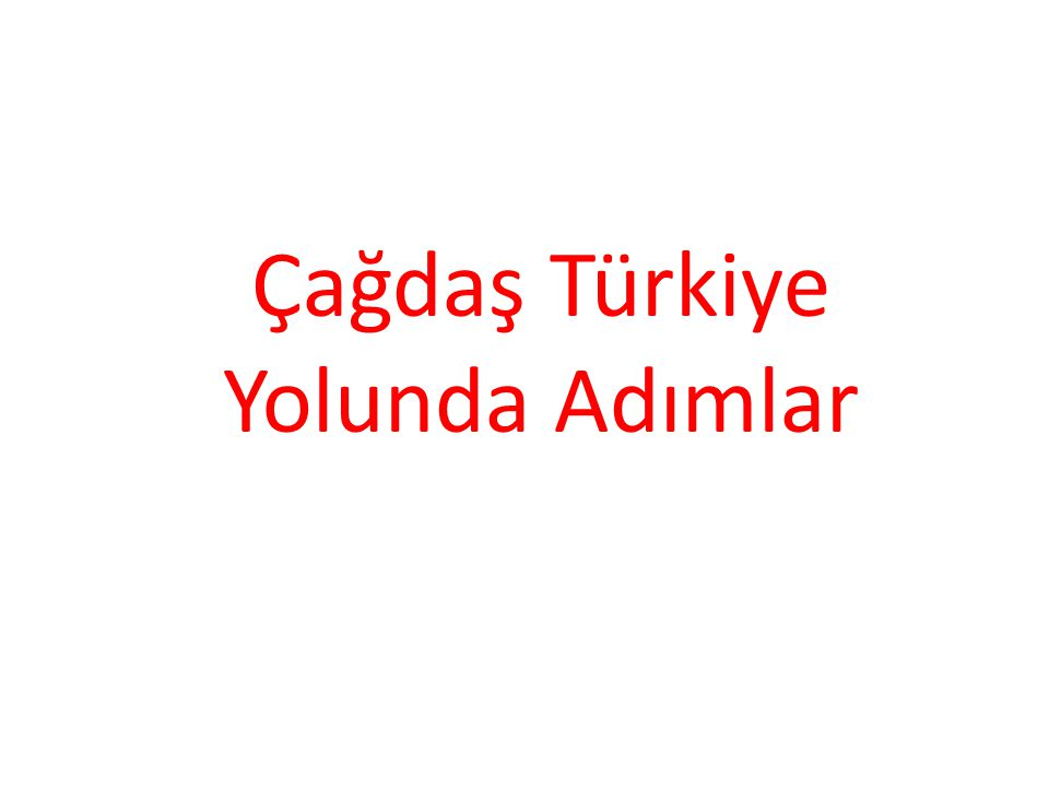 Çağdaş Türkiye Yolunda Adımlar