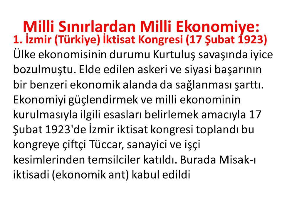 Milli Sınırlardan Milli Ekonomiye: 1. İzmir (Türkiye) İktisat Kongresi (17 Şubat 1923) Ülke ekonomisinin durumu Kurtuluş savaşında iyice bozulmuştu.
