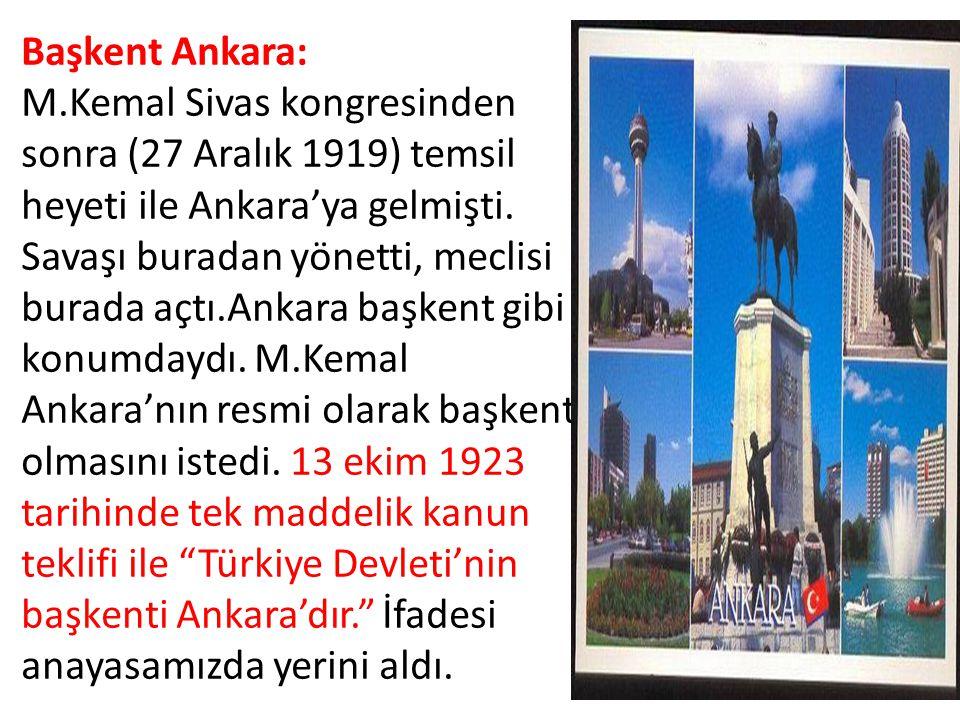 Başkent Ankara: M.Kemal Sivas kongresinden sonra (27 Aralık 1919) temsil heyeti ile Ankara'ya gelmişti. Savaşı buradan yönetti, meclisi burada açtı.An