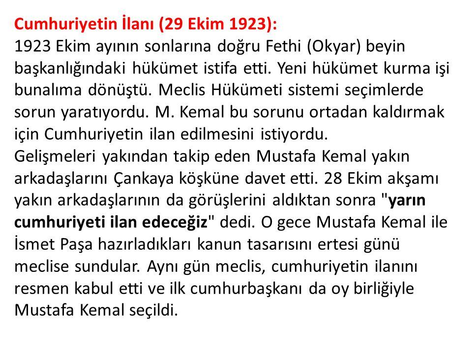 Cumhuriyetin İlanı (29 Ekim 1923): 1923 Ekim ayının sonlarına doğru Fethi (Okyar) beyin başkanlığındaki hükümet istifa etti. Yeni hükümet kurma işi bu