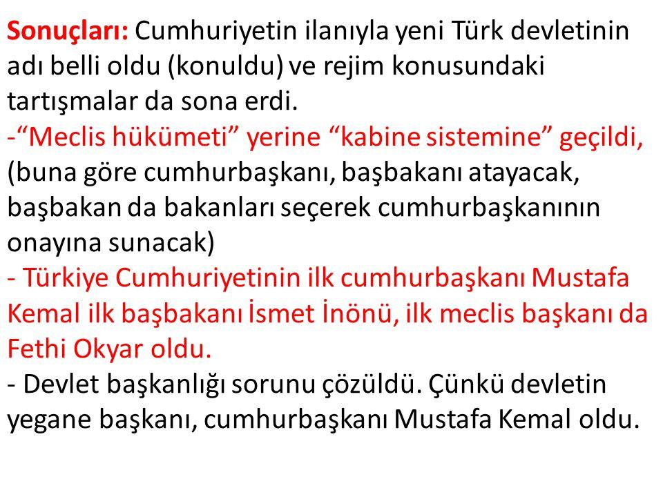 """Sonuçları: Cumhuriyetin ilanıyla yeni Türk devletinin adı belli oldu (konuldu) ve rejim konusundaki tartışmalar da sona erdi. -""""Meclis hükümeti"""" yerin"""