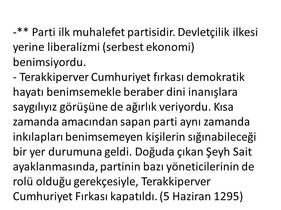 -** Parti ilk muhalefet partisidir. Devletçilik ilkesi yerine liberalizmi (serbest ekonomi) benimsiyordu. - Terakkiperver Cumhuriyet fırkası demokrati