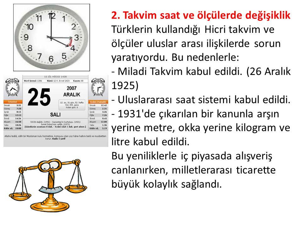 2. Takvim saat ve ölçülerde değişiklik Türklerin kullandığı Hicri takvim ve ölçüler uluslar arası ilişkilerde sorun yaratıyordu. Bu nedenlerle: - Mila