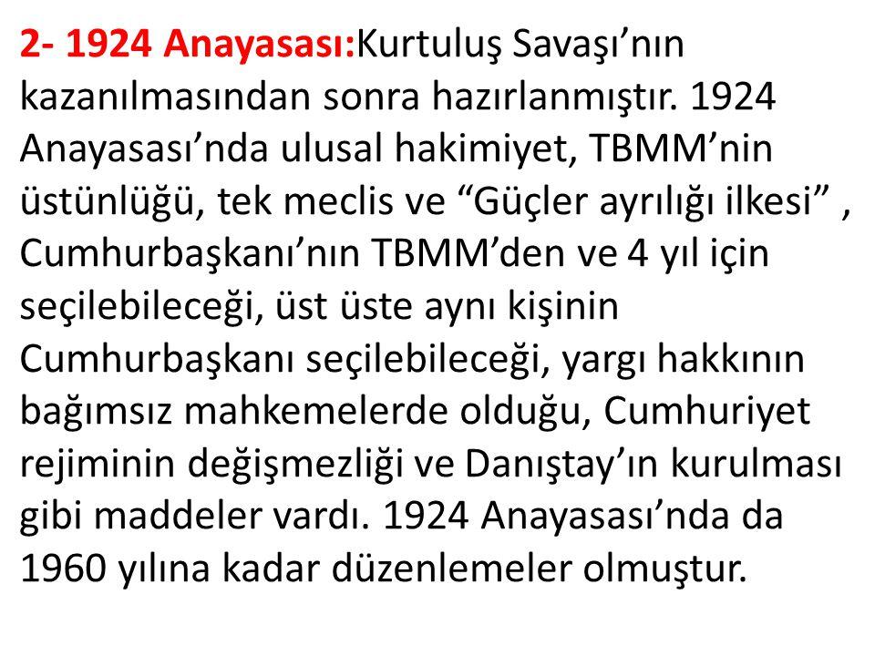 """2- 1924 Anayasası:Kurtuluş Savaşı'nın kazanılmasından sonra hazırlanmıştır. 1924 Anayasası'nda ulusal hakimiyet, TBMM'nin üstünlüğü, tek meclis ve """"Gü"""