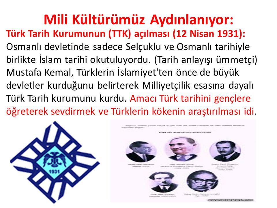 Mili Kültürümüz Aydınlanıyor: Türk Tarih Kurumunun (TTK) açılması (12 Nisan 1931): Osmanlı devletinde sadece Selçuklu ve Osmanlı tarihiyle birlikte İ