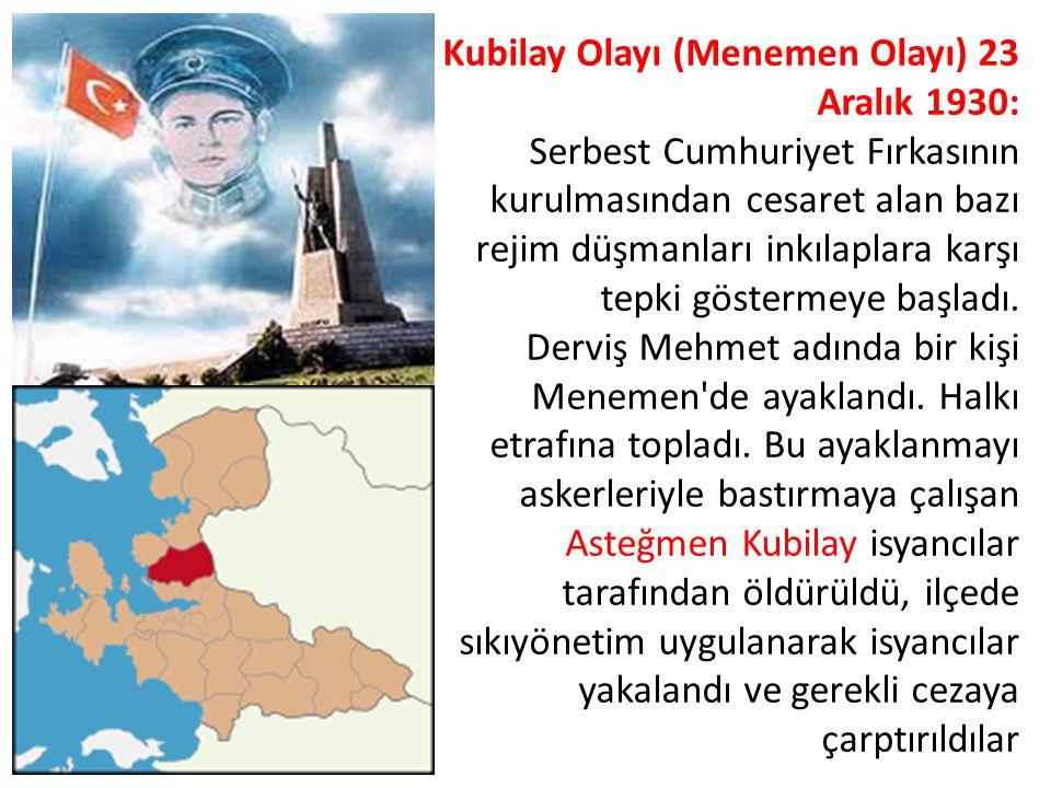 Kubilay Olayı (Menemen Olayı) 23 Aralık 1930: Serbest Cumhuriyet Fırkasının kurulmasından cesaret alan bazı rejim düşmanları inkılaplara karşı tepki g