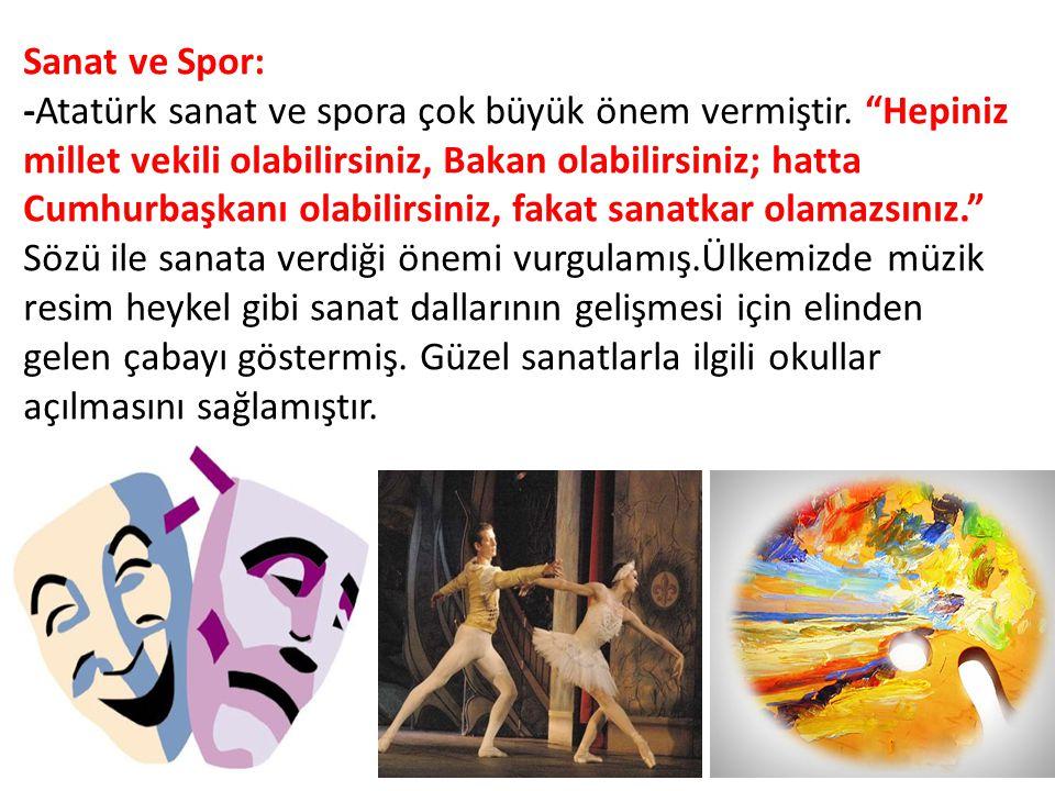 """Sanat ve Spor: -Atatürk sanat ve spora çok büyük önem vermiştir. """"Hepiniz millet vekili olabilirsiniz, Bakan olabilirsiniz; hatta Cumhurbaşkanı olabil"""