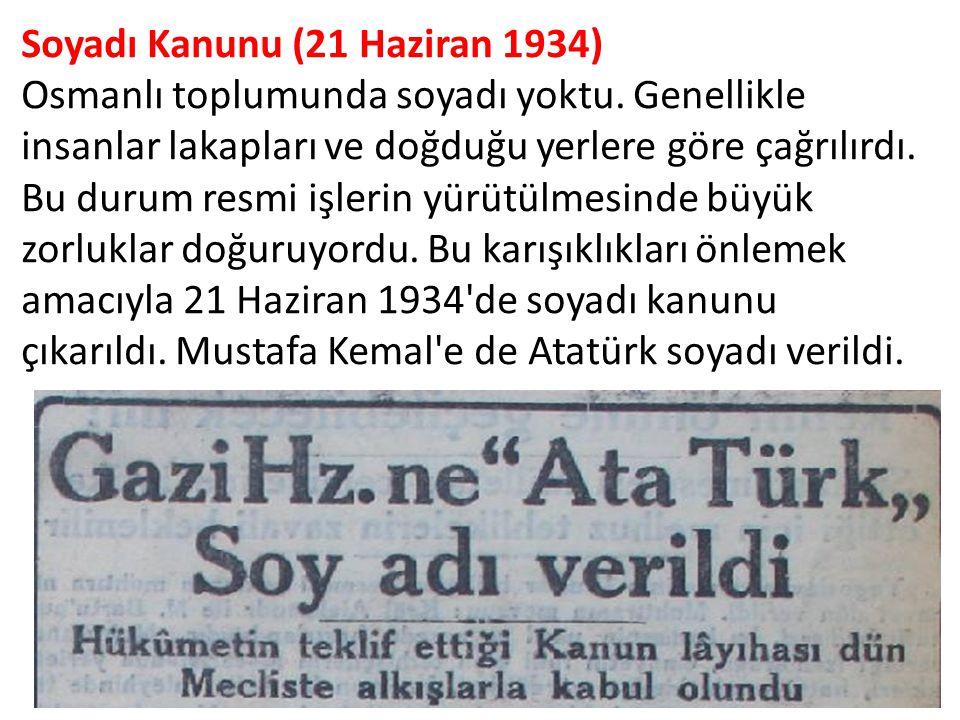 Soyadı Kanunu (21 Haziran 1934) Osmanlı toplumunda soyadı yoktu. Genellikle insanlar lakapları ve doğduğu yerlere göre çağrılırdı. Bu durum resmi işl