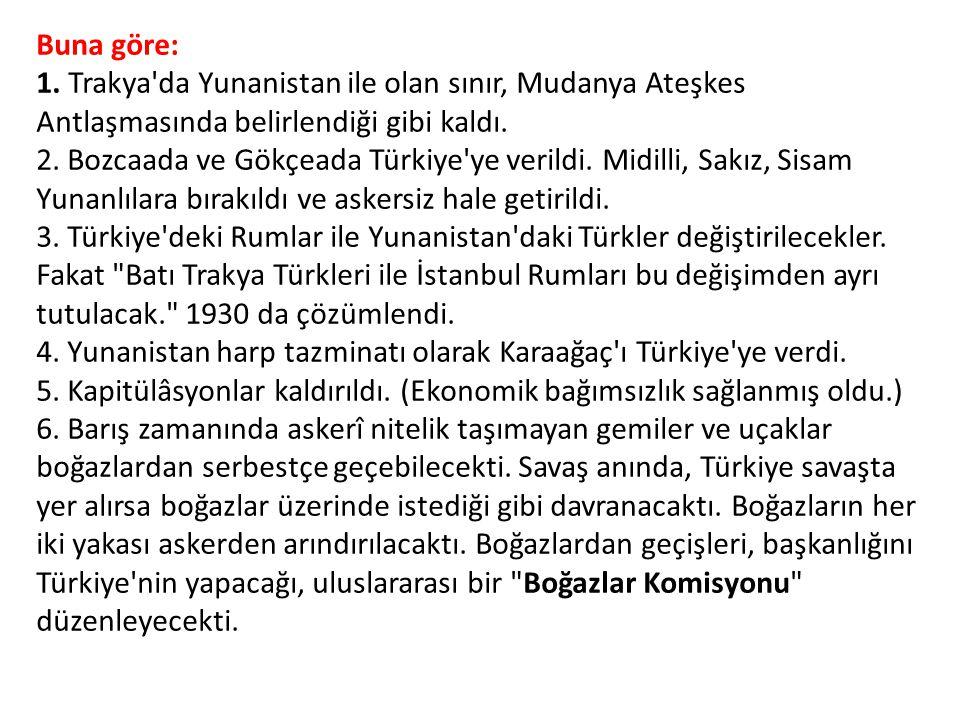 Buna göre: 1. Trakya'da Yunanistan ile olan sınır, Mudanya Ateşkes Antlaşmasında belirlendiği gibi kaldı. 2. Bozcaada ve Gökçeada Türkiye'ye verildi.