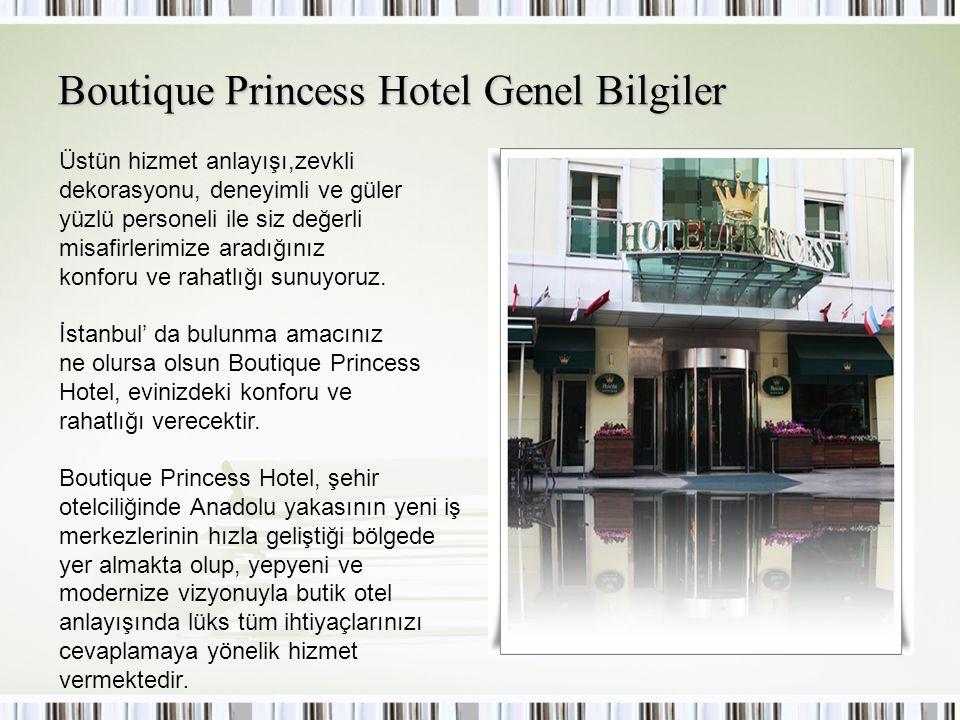Boutique Princess Hotel Genel Bilgiler Üstün hizmet anlayışı,zevkli dekorasyonu, deneyimli ve güler yüzlü personeli ile siz değerli misafirlerimize ar