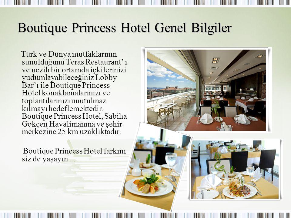 Boutique Princess Hotel Genel Bilgiler Türk ve Dünya mutfaklarının sunulduğunu Teras Restaurant' ı ve nezih bir ortamda içkilerinizi yudumlayabileceğiniz Lobby Bar'ı ile Boutique Princess Hotel konaklamalarınızı ve toplantılarınızı unutulmaz kılmayı hedeflemektedir.