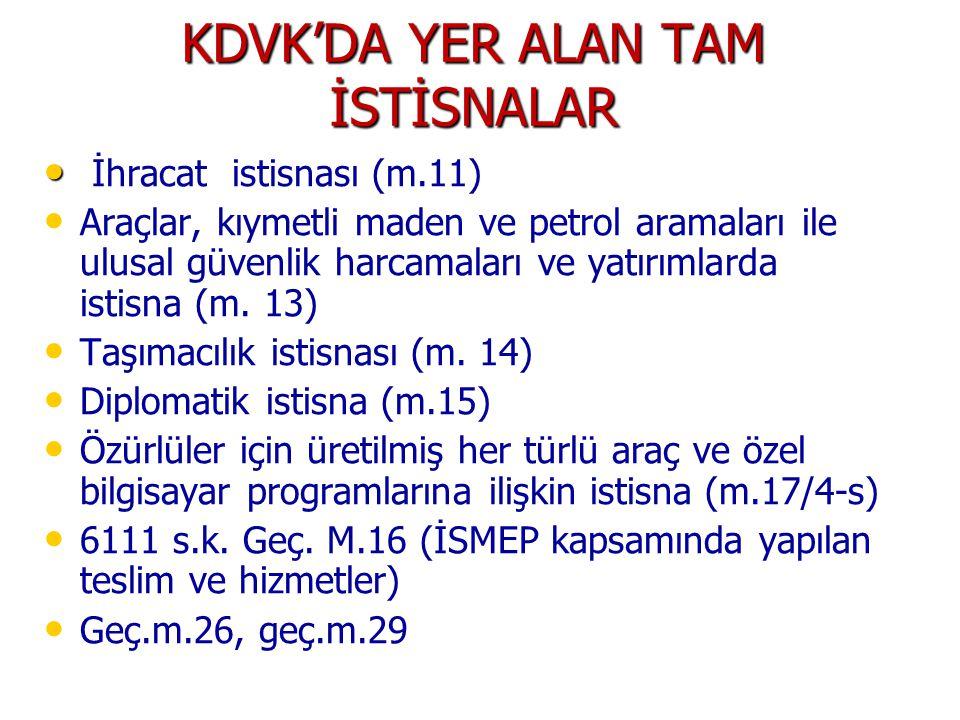 KDVK'DA YER ALAN TAM İSTİSNALAR İhracat istisnası (m.11) Araçlar, kıymetli maden ve petrol aramaları ile ulusal güvenlik harcamaları ve yatırımlarda istisna (m.