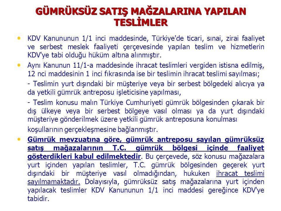 GÜMRÜKSÜZ SATIŞ MAĞZALARINA YAPILAN TESLİMLER KDV Kanununun 1/1 inci maddesinde, Türkiye de ticari, sınai, zirai faaliyet ve serbest meslek faaliyeti çerçevesinde yapılan teslim ve hizmetlerin KDV ye tabi olduğu hüküm altına alınmıştır.