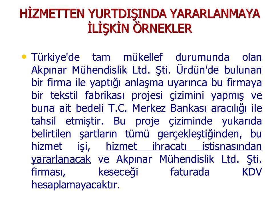 HİZMETTEN YURTDIŞINDA YARARLANMAYA İLİŞKİN ÖRNEKLER Türkiye de tam mükellef durumunda olan Akpınar Mühendislik Ltd.