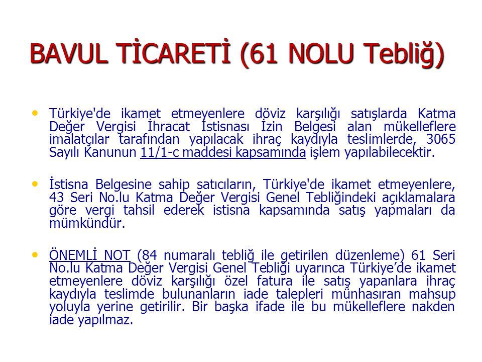 BAVUL TİCARETİ (61 NOLU Tebliğ) Türkiye de ikamet etmeyenlere döviz karşılığı satışlarda Katma Değer Vergisi İhracat İstisnası İzin Belgesi alan mükelleflere imalatçılar tarafından yapılacak ihraç kaydıyla teslimlerde, 3065 Sayılı Kanunun 11/1-c maddesi kapsamında işlem yapılabilecektir.