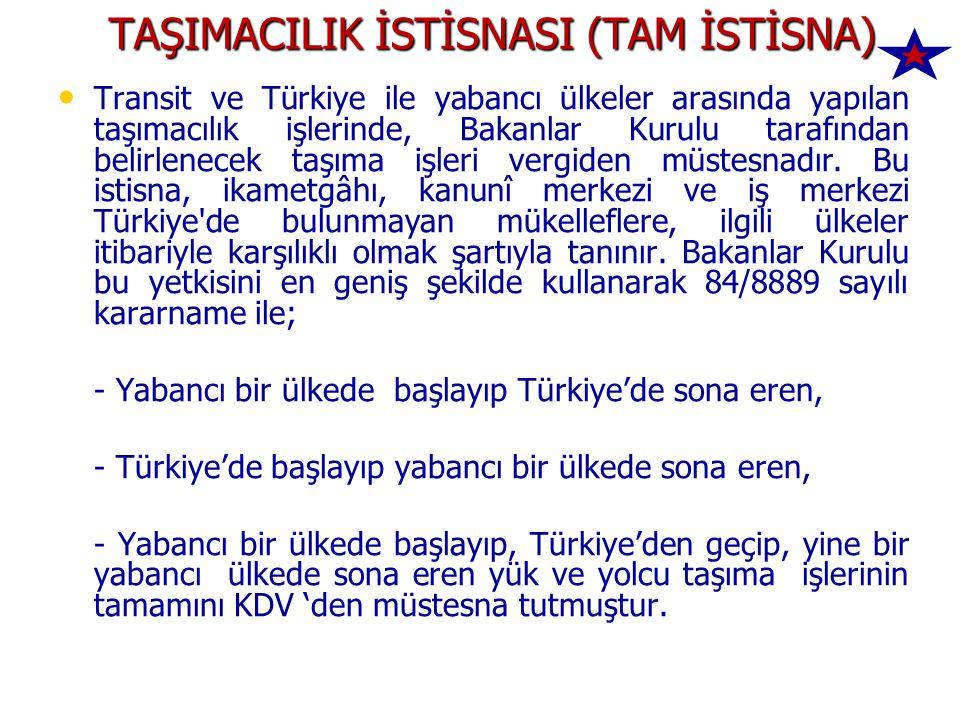 TAŞIMACILIK İSTİSNASI (TAM İSTİSNA) Transit ve Türkiye ile yabancı ülkeler arasında yapılan taşımacılık işlerinde, Bakanlar Kurulu tarafından belirlenecek taşıma işleri vergiden müstesnadır.