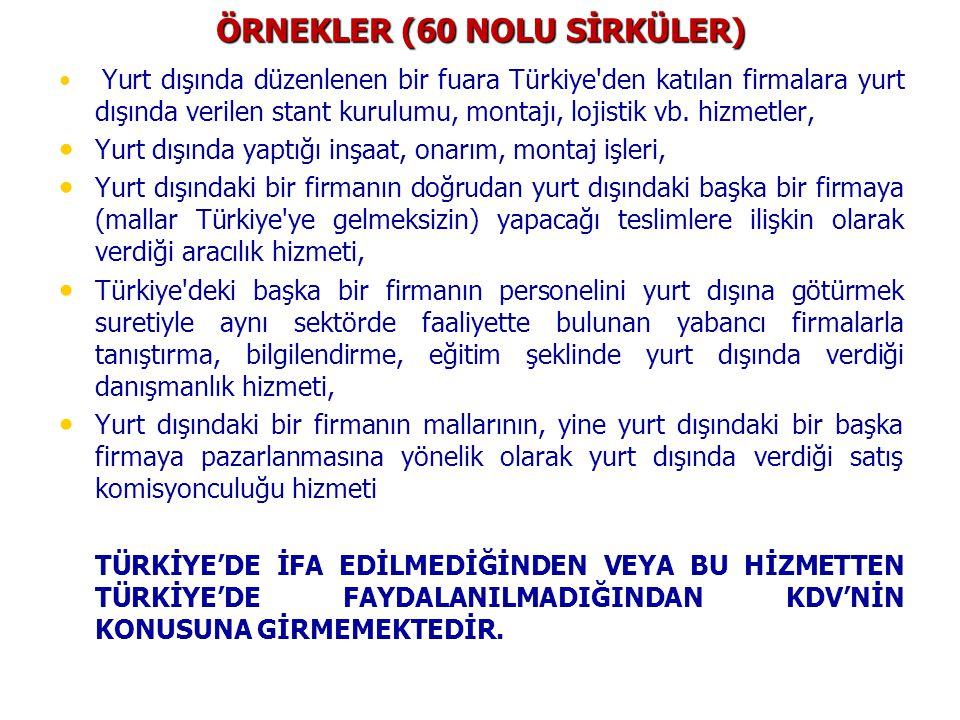 ÖRNEKLER (60 NOLU SİRKÜLER) Yurt dışında düzenlenen bir fuara Türkiye den katılan firmalara yurt dışında verilen stant kurulumu, montajı, lojistik vb.