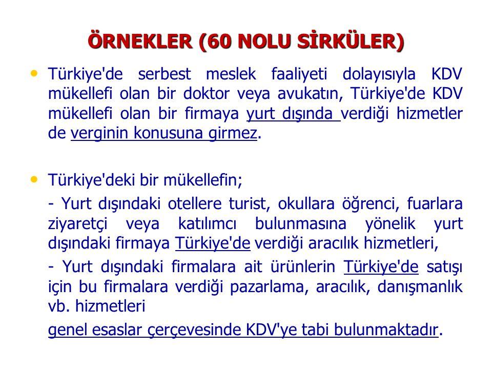 ÖRNEKLER (60 NOLU SİRKÜLER) Türkiye de serbest meslek faaliyeti dolayısıyla KDV mükellefi olan bir doktor veya avukatın, Türkiye de KDV mükellefi olan bir firmaya yurt dışında verdiği hizmetler de verginin konusuna girmez.