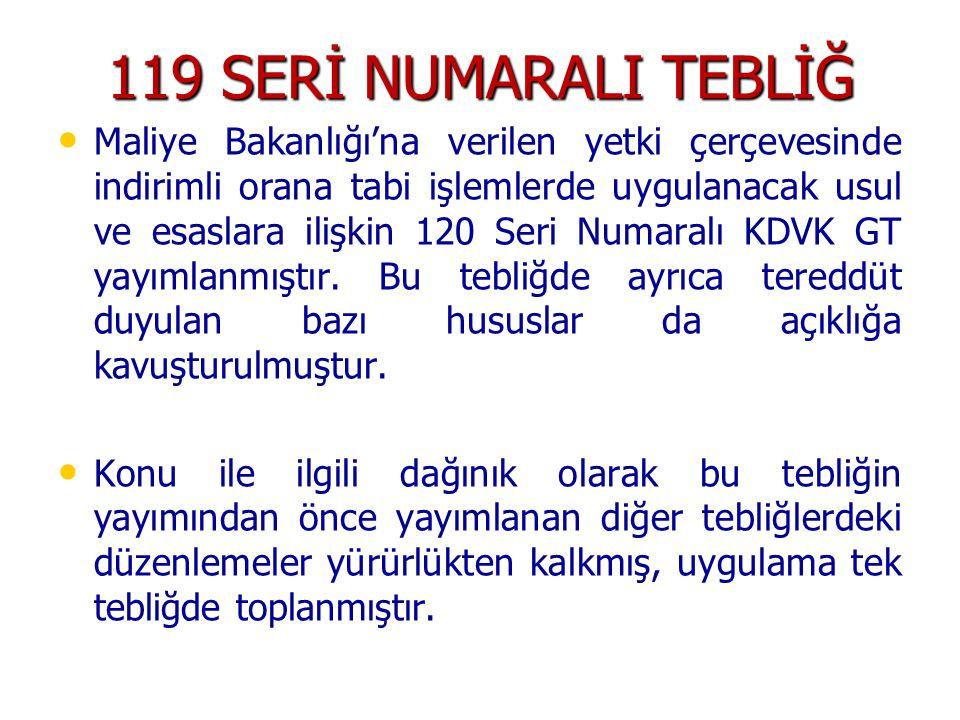 119 SERİ NUMARALI TEBLİĞ Maliye Bakanlığı'na verilen yetki çerçevesinde indirimli orana tabi işlemlerde uygulanacak usul ve esaslara ilişkin 120 Seri Numaralı KDVK GT yayımlanmıştır.