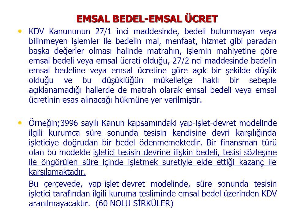 EMSAL BEDEL-EMSAL ÜCRET KDV Kanununun 27/1 inci maddesinde, bedeli bulunmayan veya bilinmeyen işlemler ile bedelin mal, menfaat, hizmet gibi paradan b