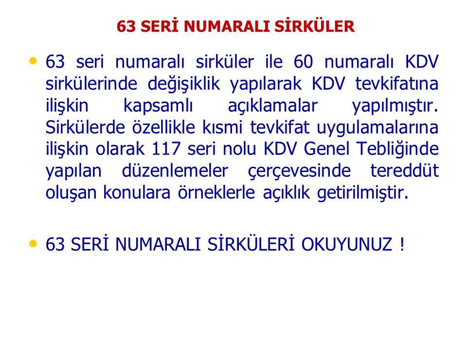 63 SERİ NUMARALI SİRKÜLER 63 seri numaralı sirküler ile 60 numaralı KDV sirkülerinde değişiklik yapılarak KDV tevkifatına ilişkin kapsamlı açıklamalar yapılmıştır.