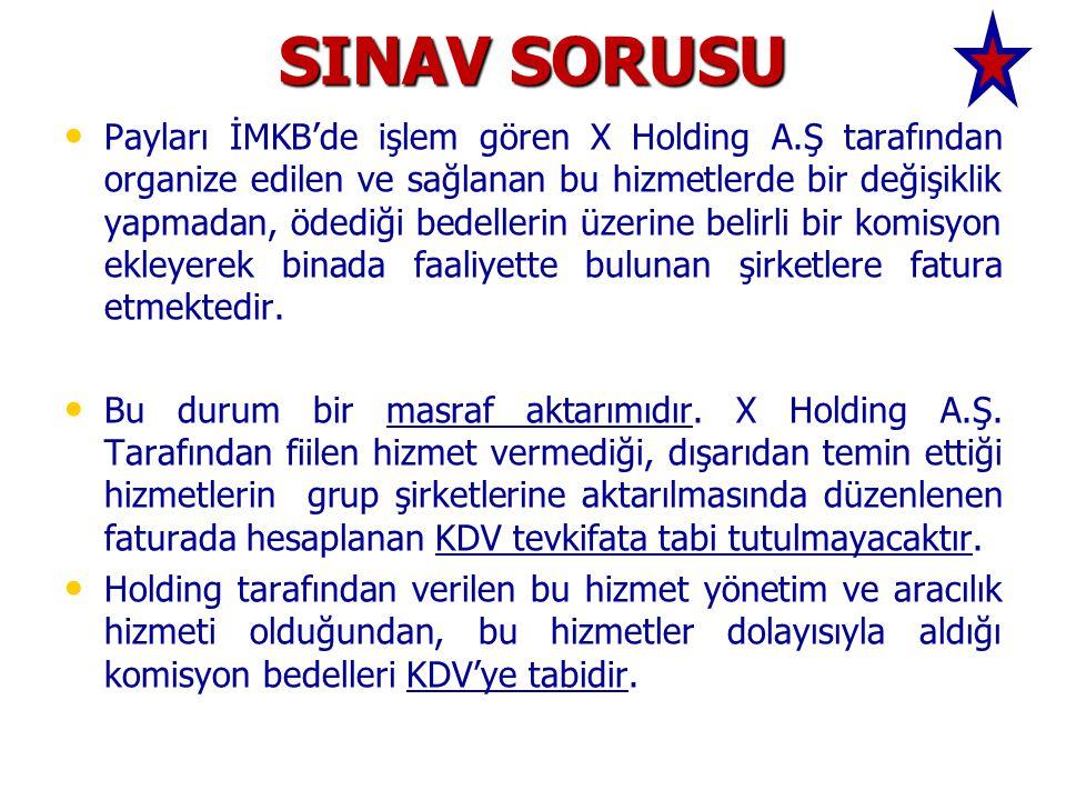 SINAV SORUSU Payları İMKB'de işlem gören X Holding A.Ş tarafından organize edilen ve sağlanan bu hizmetlerde bir değişiklik yapmadan, ödediği bedellerin üzerine belirli bir komisyon ekleyerek binada faaliyette bulunan şirketlere fatura etmektedir.