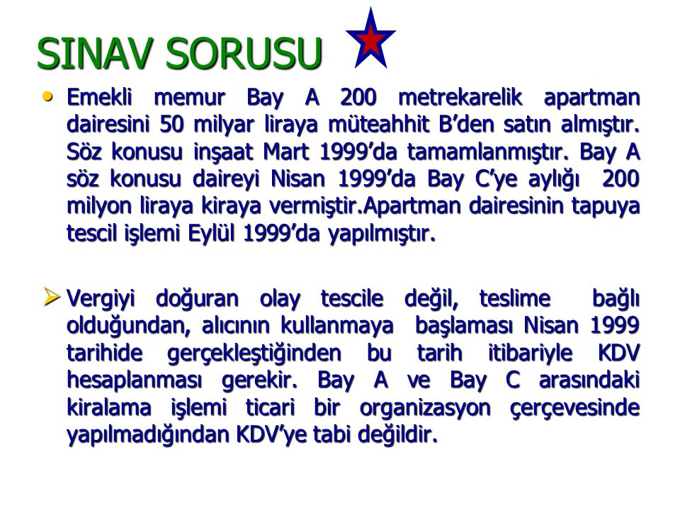 SINAV SORUSU Emekli memur Bay A 200 metrekarelik apartman dairesini 50 milyar liraya müteahhit B'den satın almıştır.