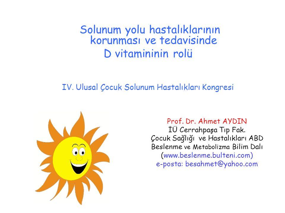 Solunum yolu hastalıklarının korunması ve tedavisinde D vitamininin rolü IV. Ulusal Çocuk Solunum Hastalıkları Kongresi Prof. Dr. Ahmet AYDIN İÜ Cerra