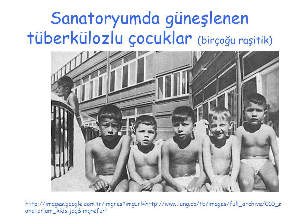 Sanatoryumda güneşlenen tüberkülozlu çocuklar (birçoğu raşitik) http://images.google.com.tr/imgres?imgurl=http://www.lung.ca/tb/images/full_archive/01