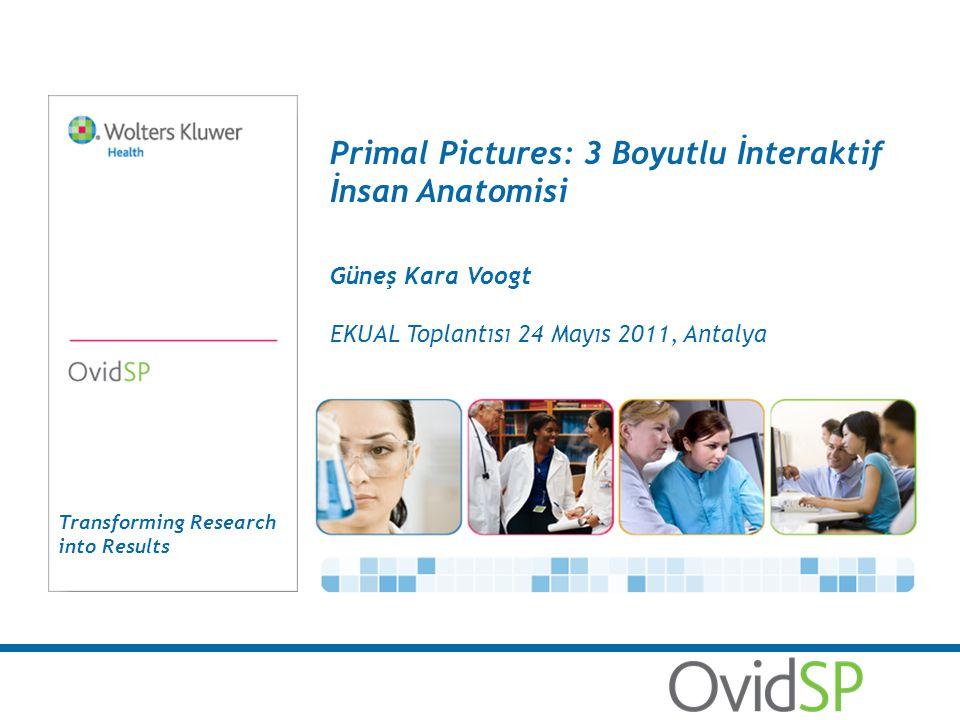 Transforming Research into Results Primal Pictures: 3 Boyutlu İnteraktif İnsan Anatomisi Güneş Kara Voogt EKUAL Toplantısı 24 Mayıs 2011, Antalya