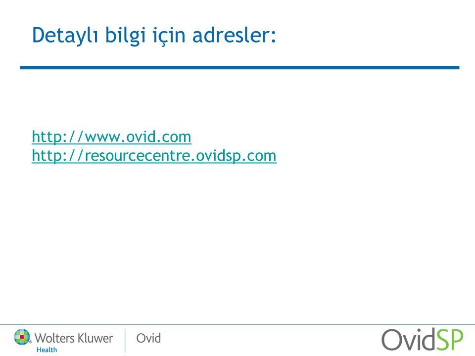 http://www.ovid.com http://resourcecentre.ovidsp.com Detaylı bilgi için adresler: