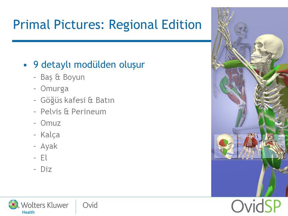 Primal Pictures: Regional Edition 9 detaylı modülden oluşur –Baş & Boyun –Omurga –Göğüs kafesi & Batın –Pelvis & Perineum –Omuz –Kalça –Ayak –El –Diz