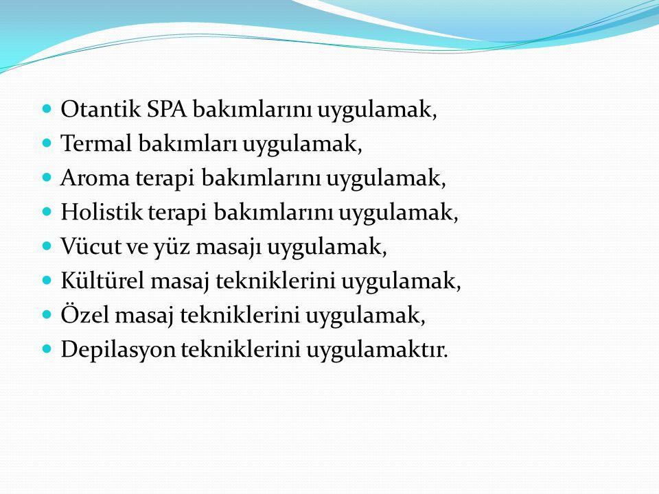 Otantik SPA bakımlarını uygulamak, Termal bakımları uygulamak, Aroma terapi bakımlarını uygulamak, Holistik terapi bakımlarını uygulamak, Vücut ve yüz