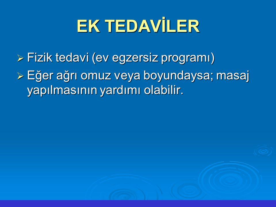 EK TEDAVİLER  Fizik tedavi (ev egzersiz programı)  Eğer ağrı omuz veya boyundaysa; masaj yapılmasının yardımı olabilir.