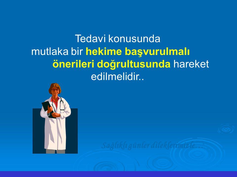 Tedavi konusunda mutlaka bir hekime başvurulmalı ve onun önerileri doğrultusunda hareket edilmelidir.. Sağlıklı günler dileklerimizle…