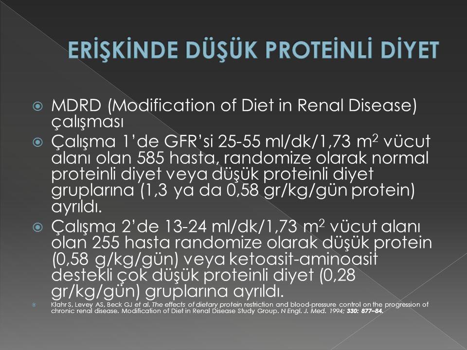  MDRD (Modification of Diet in Renal Disease) çalışması  Çalışma 1'de GFR'si 25-55 ml/dk/1,73 m 2 vücut alanı olan 585 hasta, randomize olarak normal proteinli diyet veya düşük proteinli diyet gruplarına (1,3 ya da 0,58 gr/kg/gün protein) ayrıldı.