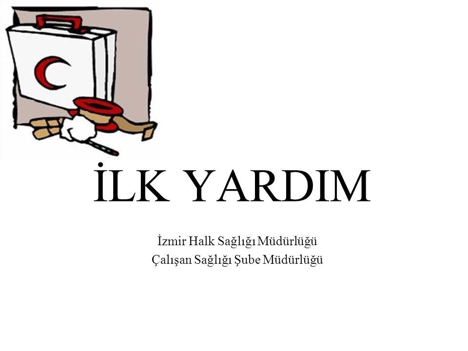 İLK YARDIM İzmir Halk Sağlığı Müdürlüğü Çalışan Sağlığı Şube Müdürlüğü