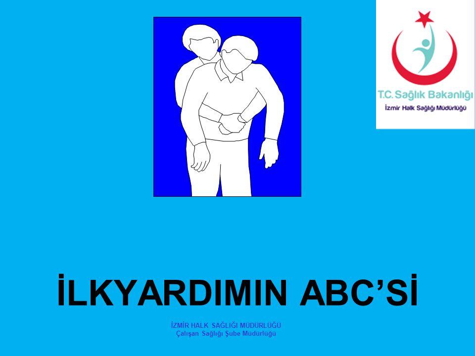 İLKYARDIMIN ABC'Sİ İZMİR HALK SAĞLIĞI MÜDÜRLÜĞÜ Çalışan Sağlığı Şube Müdürlüğü