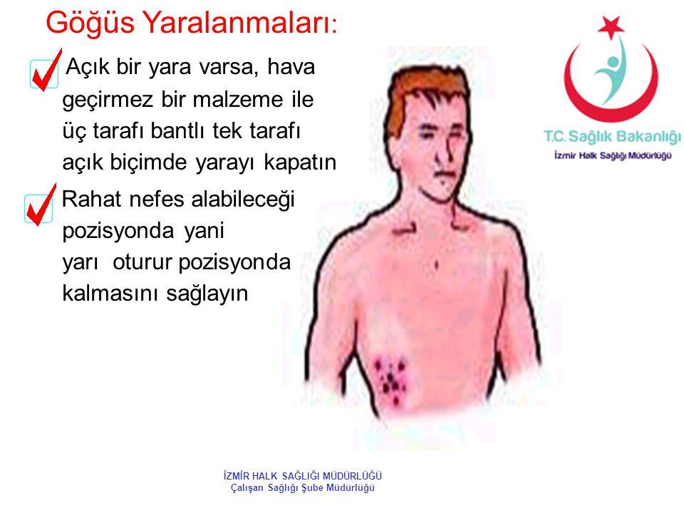 Göğüs Yaralanmaları : Açık bir yara varsa, hava geçirmez bir malzeme ile üç tarafı bantlı tek tarafı açık biçimde yarayı kapatın Rahat nefes alabilece